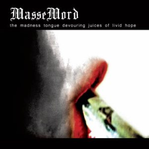 Massemord - The Madness Tongue Devouring Juices of Livid Hope
